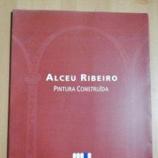 Arte: ALCEU RIBEIRO. PINTURA CONSTRUÏDA (CASAL SOLLERIC) DESEMBRE 1996 - GENER 1997. Lote 231417975