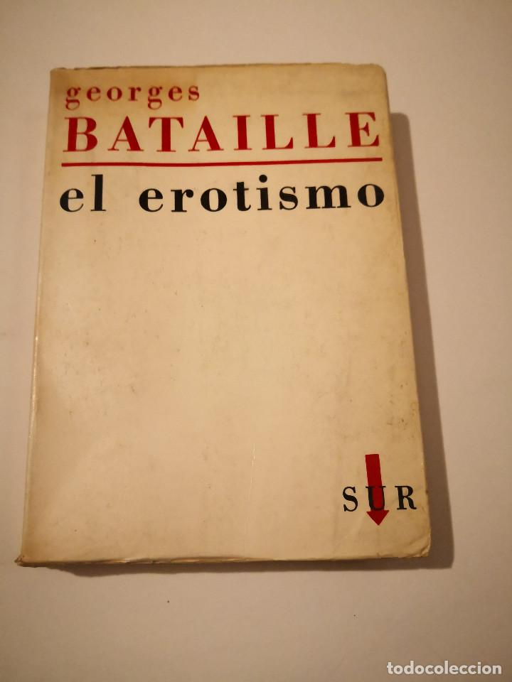 GEORGES BATAILLE : EL EROTISMO ED. SUR, BUENOS AIRES, 1960 LIBRO COLECCION LIBROS ARTE EXPOSICION (Arte - Catálogos)