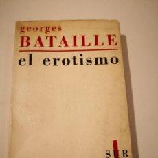 Arte: GEORGES BATAILLE : EL EROTISMO ED. SUR, BUENOS AIRES, 1960 LIBRO COLECCION LIBROS ARTE EXPOSICION. Lote 232904230
