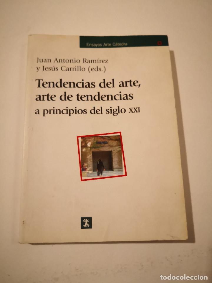 TENDENCIAS DEL ARTE, ARTE DE TENDENCIAS: A PRINCIPIOS DEL SIGLO XXI DE JUAN ANTONIO RAMIREZ (AUTOR) (Arte - Catálogos)