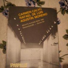 Arte: CARMEN CALVO – RAFAEL DE LUIS – AGUSTÍN MORENO SALA PARPALLO 1984 CATALOGO EXPSICION LIBROS. Lote 233186415