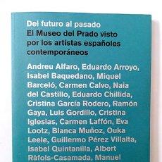 Arte: DEL FUTURO AL PASADO. EL MUSEO DEL PRADO VISTO POR LOS ARTISTAS ESPAÑOLES CONTEMPORÁNEOS. Lote 239511365