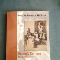 Arte: LIBRO ROLANDO CAMPOS OBRA GRÁFICA LUIS ALFONSO RIVERA PEREIRA DEDICADO. Lote 241949800