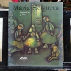 Arte: CATALOGO ARTE - MARÍA HELGUERA - PASAJE DE IDA Y VUELTA - MNBA - MUSEO BELLAS ARTES / 13.669. Lote 244672000