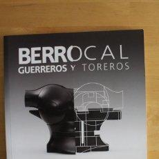 Arte: BERROCAL-GUERREROS Y TOREROS-CATÁLOGO DE LA EXPOSICIÓN EN MÁLAGA-JUNIO/JULIO 2008-84 PÁGINAS. Lote 246127655