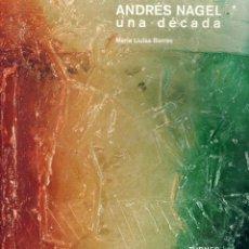 Arte: ANDRÉS NAGEL, UNA DECADA. MARÍA LLUÏSA.BORRÀS. MADRID. TURNER, ED. 2003.. Lote 247531345