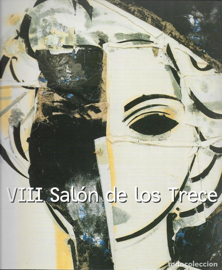 VIII SALON DE LOS TRECE. CATALOGO EXPOSICION SALA ALTADIS.MADRID 2001. (Arte - Catálogos)