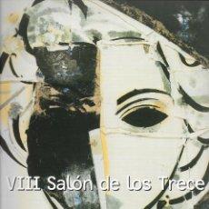 Arte: VIII SALON DE LOS TRECE. CATALOGO EXPOSICION SALA ALTADIS.MADRID 2001.. Lote 249557435