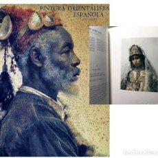 Arte: PINTURA ORIENTALISTA ESPAÑOLA (1830-1930) CATÁLOGO. (BENEDITO, BENLLIURE, BERTUCHI, CRUZ HERRERA, CH. Lote 251455025