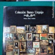 Arte: COLECCION BANCO URQUIJO. PINTURA, DIBUJO, ESCULTURA. 430 PAGINAS. MADRID 1982.. Lote 251475895