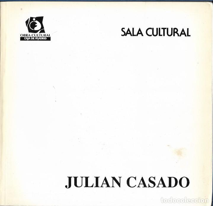 JULIAN CASADO. CATALOGO. SALA CULTURAL CAJA DE MADRID. BARCELONA. 1996. (Arte - Catálogos)
