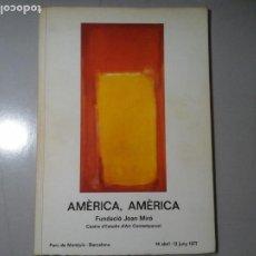 Arte: AMÉRICA, AMÉRICA. FUNDACIÓN JOAN MIRÓ 1977. TEXTO DE HAROLD ROSENBERG. ANDY WARHOL. DE KOONING.RARO. Lote 252524500