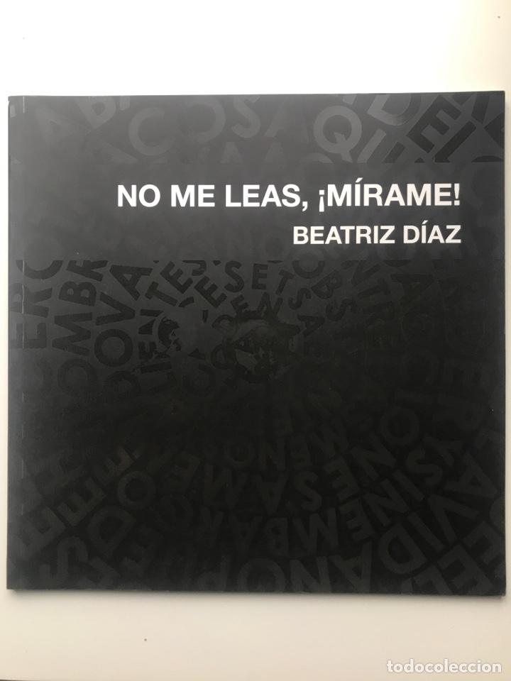 ENVIÓ 8€. CATALOGO NO ME LEAS, MIRAME! BEATRIZ DIAZ 21X21CM, 28 PAG MAS PORTADAS (Arte - Catálogos)