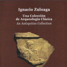 Arte: CATÁLOGO DE ARTE - IGNACIO ZULOAGA. UNA COLECCIÓN DE ARQUEOLOGÍA CLÁSICA - J. BAGOT - 2013.. Lote 259839630