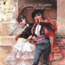 Arte: CATALOGO EXPOSICIÓN - GARCÍA RAMOS EN LA PINTURA SEVILLANA - JUNTA DE ANDALUCIA - 2012. Lote 262026935