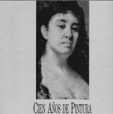 Arte: CIEN AÑOS DE PINTURA FIGURATIVA ESPAÑOLA 1850 - 1950 - EL CORTE INGLÉS - CASTELLANA (MARZO, 1989).. Lote 262029805