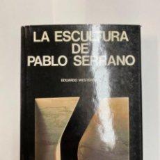 Arte: LA ESCULTURA DE PABLO SERRANO. EDUARDO WESTERDAHL.. Lote 263187525