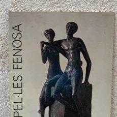 Arte: APEL LES FENOSA 1989 FISA 29X21CMS. Lote 267904039