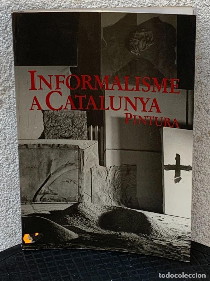 LIBRO INFORMALISME A CATALUNYA PINTURA 1990 ED PLANETA BARCELONA 30X21CMS (Arte - Catálogos)