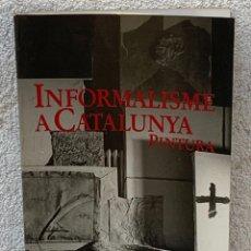 Arte: LIBRO INFORMALISME A CATALUNYA PINTURA 1990 ED PLANETA BARCELONA 30X21CMS. Lote 267904499