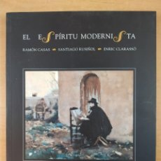 Arte: EL ESPÍRITU MODERNISTA / RAMÓN CASAS - SANTIAGO RUSIÑOL - ENRIC CLARASSÓ / ESPACIO PARA EL ARTE.. Lote 268458174