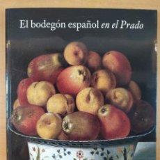 Arte: EL BODEGÓN ESPAÑOL EN EL PRADO. DE VAN DER HAMEN A GOYA / JUAN F. LUNA / MUSEO DEL PRADO. 2008. Lote 270634818