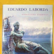 Arte: EDUARDO LABORDA. SIMBOLISMO BARROCO / 2006. CAJALON. Lote 277683673