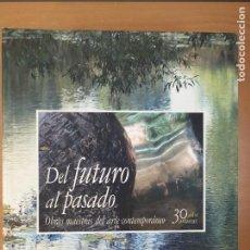 Arte: DEL FUTURO AL PASADO. OBRAS MAESTRAS DEL ARTE CONTEMPORANEO / 2008. PATIO DE LA INFANTA. ZARAGOZA. Lote 278866558