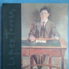 Arte: ANTONIO LÓPEZ TORRES (A. LÓPEZ TORRES) TEXTOS DE MARÍA JOSÉ SALAZAR, ANTONIO BONET Y FRANCISCO NIEVA. Lote 280660448