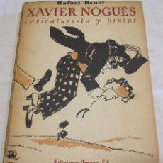 Arte: XAVIER NOGUÉS. CARICATURISTA Y PINTOR. RAFAEL BENET. EDICIONES OMEGA, BARCELONA 1949. Lote 280767303