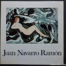 Arte: CATÁLOGO DE LA EXPOSICIÓN DEL PINTOR JUAN NAVARRO RAMÓN EN LA SALA GAUDÍ DE BARCELONA, AÑO 1976. Lote 285207633