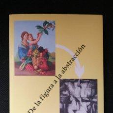 Arte: DE LA FIGURACIÓN A LA ABSTRACCIÓN. FERROL. JORGE CABEZAS, ESPIRAL,MARIO GRANELL, SIRO CHELIN...40 PG. Lote 292037083