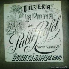 Arte: ORIGINAL PUBLICIDAD GUANTANAMO CUBA DULCERIA LA PALMA PABLO RAFEL FINALES SIGLO XIX O PRINCIPIOS SIG. Lote 57563660