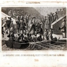 Arte: GRABADO ORIGINAL SIGLO XIX,GUERRA SUCESION CATALUÑA ,PUERTO DE BARCELONA EMBARQUE EMPERATRIZ ISABEL. Lote 109486991