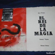 Arte: (M) EL REY DE LA MAGIA JOAN BROSSA - ANTONI TAPIES CONTIENE 3 AGUAFUERTES DE ANTONI TAPIES 75 EJEM. Lote 109547211