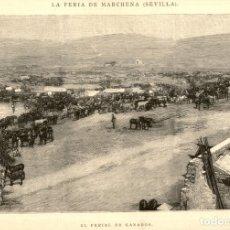 Arte: 1889 - SEVILLA - FERIA DE MARCHENA - EL FERIAL DE GANADOS CIRCULO LIBERAL - LA ILUSTRACIÓN ESPAÑOLA. Lote 177947613