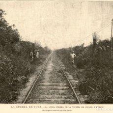 Arte: 1896 - LA GUERRA DE CUBA - LA LINEA FERREA TROCHA DE JUCARO A MORON - LA ILUSTRACIÓN ESPAÑOLA. Lote 218781002