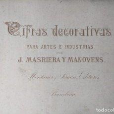 Arte: SIGLO XIX - CIFRAS DECORATIVAS PARA ARTES E INDUSTRIAS - J.MASRIERA Y MANOVENS - MONTANER Y SIMON ED. Lote 240454645