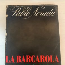 Arte: LIBRO ORIGINAL FIRMADO PABLO NERUDA LA BARCAROLA 1967 ORIGINAL BOOK SIGNED BY PABLO NERUDA SPANISH. Lote 182274106