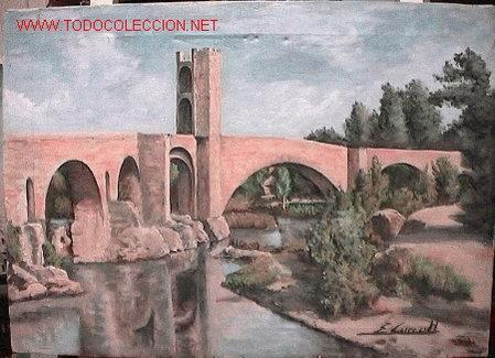 531.- OLEO S/ TELA DE 46X33 ,,,PONT DE BESALÚ,,, E.CURCOLL (Arte - Pintura - Pintura al Óleo Contemporánea )