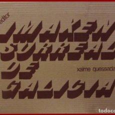 Arte: XAIME QUESADA - IMAXEN SURREAL DE GALICIA.....EDITA AKAL 1977...... MEDIDAS 50 X 35 CM. . Lote 191306395