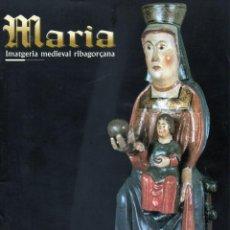 Arte: CATÀLEG DE L'EXPOSICIÓ ``MARIA. IMATGERIA MEDIEVAL RIBAGORÇANA´´. EL PONT DE SUERT, 1997. Lote 237518790