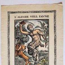 Arte: L'ALEGRE VELL FAUNE. EL VIEJO FAUNO ALEGRE. XILOGRAFÍA DE CANYELLAS, CON UNOS VERSOS DE SAGARRA. Lote 49896374