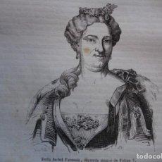 Arte: ISABEL FARNESIO 2ª MUJER FELIPE V . REINADO DE FELIPE V .GRABADO DEL AÑO 1850. Lote 244530565