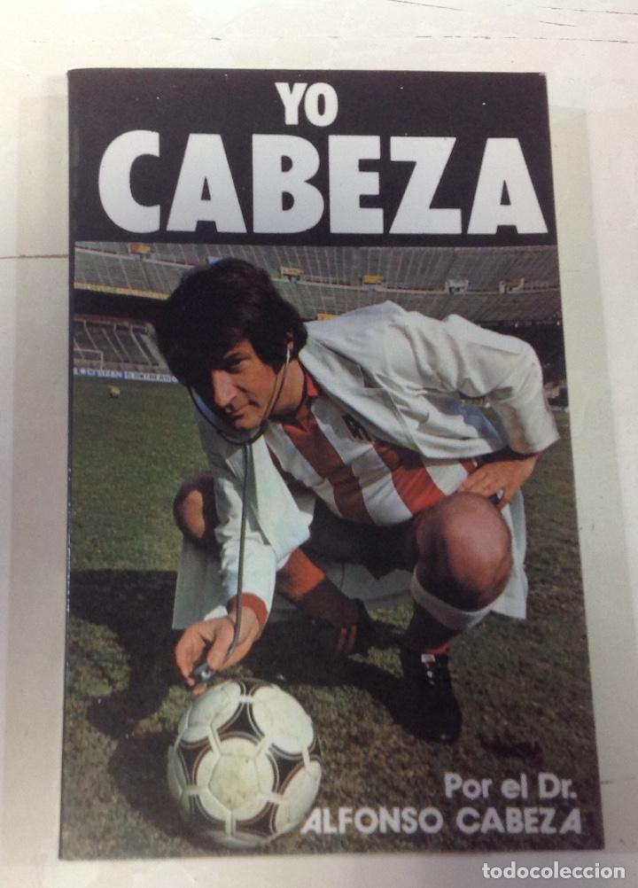 YO CABEZA, POR ALFONSO CABEZA, CON DEDICATORIA Y AUTOGRAFO, 1ª EDICION 1981 (Coleccionismo Deportivo - Documentos de Deportes - Autógrafos)