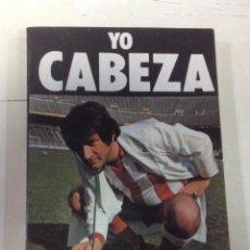 Coleccionismo deportivo: YO CABEZA, POR ALFONSO CABEZA, CON DEDICATORIA Y AUTOGRAFO, 1ª EDICION 1981. Lote 197317113