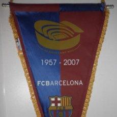 Coleccionismo deportivo: BANDERIN FC BARCELONA - 50 ANIVERSARIO CAMP NOU 1957-2007 - BARÇA. Lote 38745766