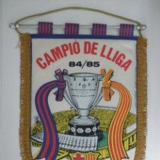 Coleccionismo deportivo: BANDERIN FC BARCELONA - CAMPEÓN DE LIGA 84/85 - BARÇA CAMPIÓ DE LLIGA - ABS. Lote 40007313