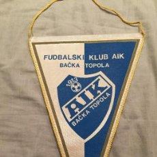 Coleccionismo deportivo: BANDERÍN FUTBOL, LIGA SERBIA, FUDBALSKI KLUB AIK BACKA TOPOLA 33CM. Lote 75839419