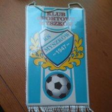 Coleccionismo deportivo: BANDERÍN FÚTBOL DE POLONIA CLUB SPORTOWY MYSZKOW 1947. Lote 83957102